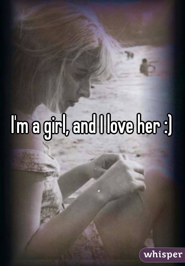 I'm a girl, and I love her :)