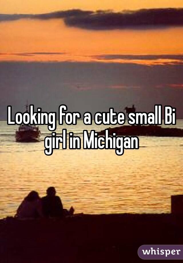 Looking for a cute small Bi girl in Michigan