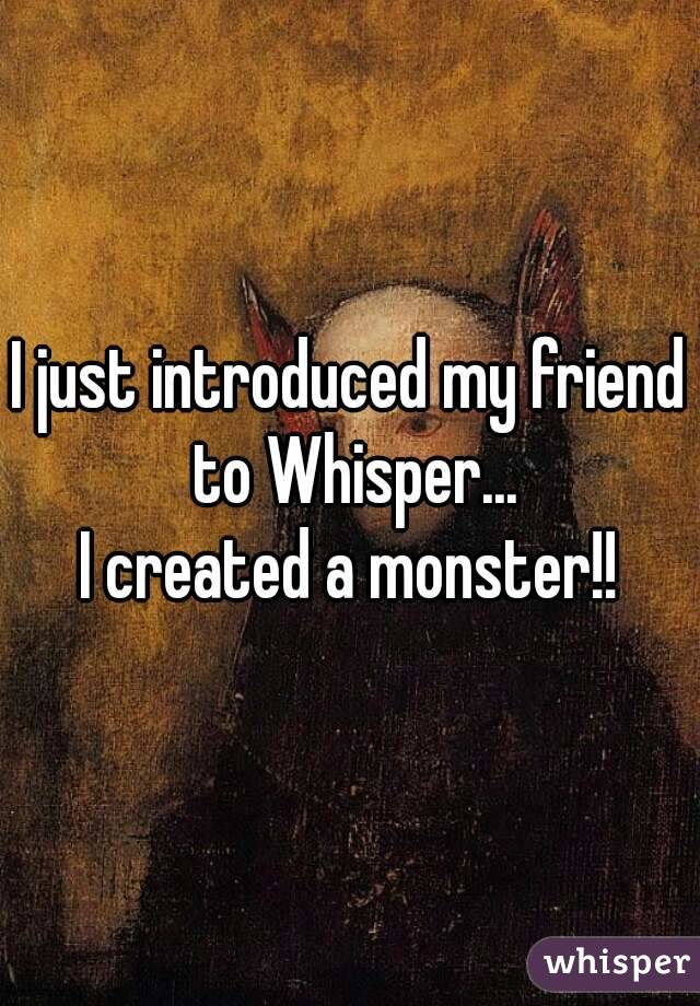 I just introduced my friend to Whisper... I created a monster!!