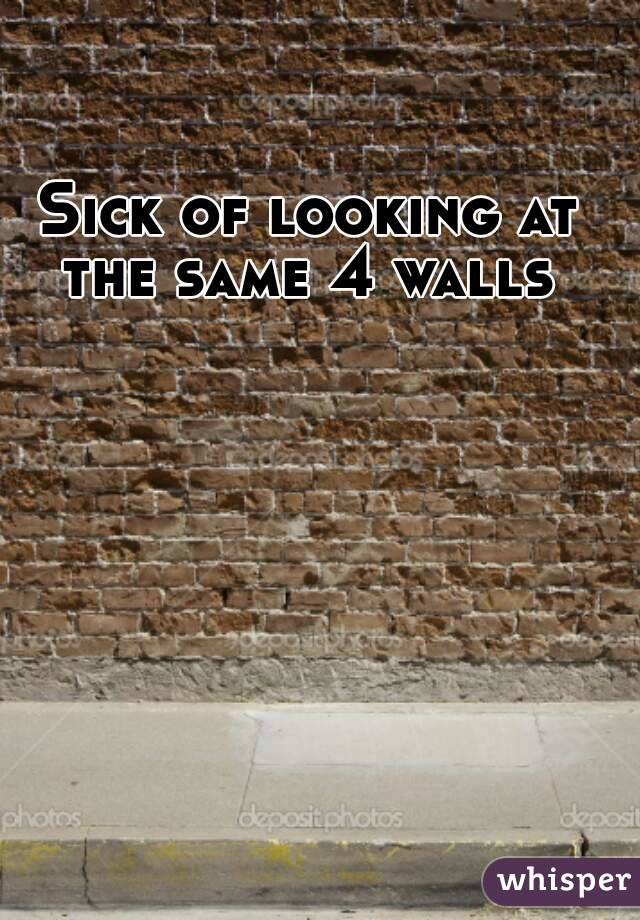 Sick of looking at the same 4 walls