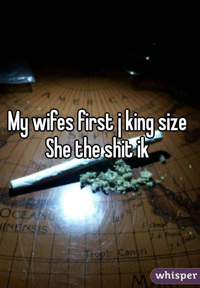 My wifes first j king size  She the shit ik
