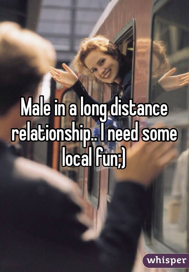 Male in a long distance relationship.. I need some local fun;)
