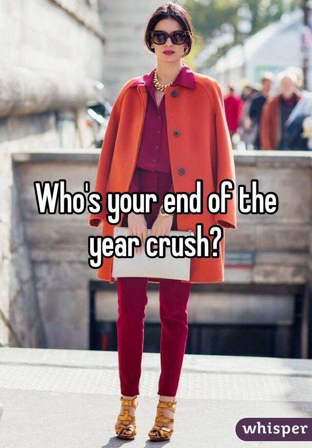 Who's your end of the year crush?