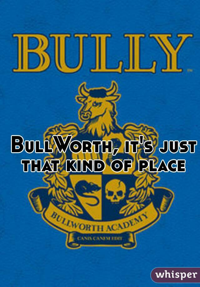 BullWorth, it's just that kind of place