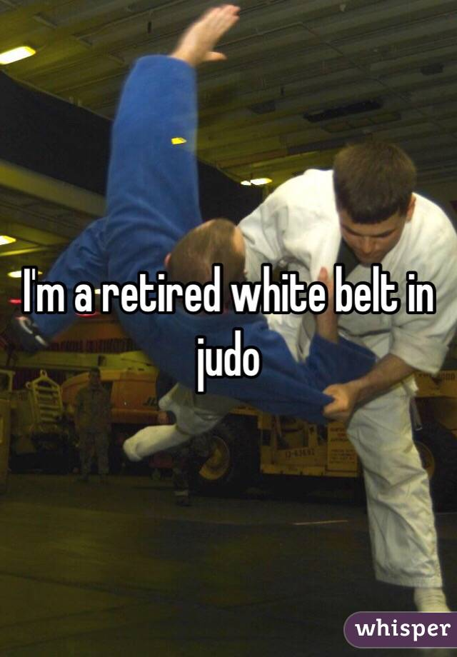 I'm a retired white belt in judo