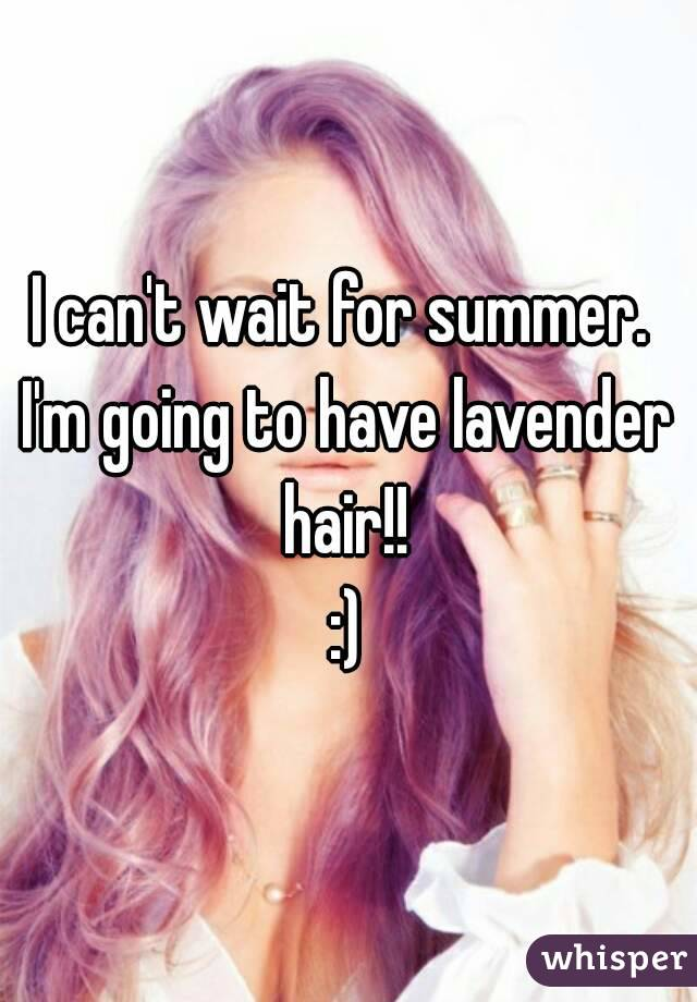 I can't wait for summer.  I'm going to have lavender hair!!  :)