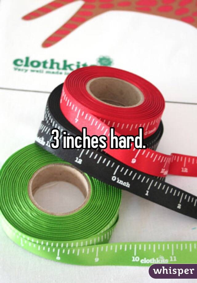 3 inches hard.