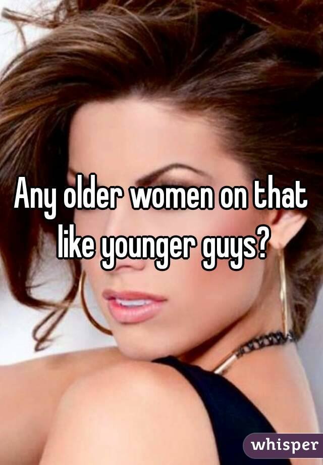 Any older women on that like younger guys?