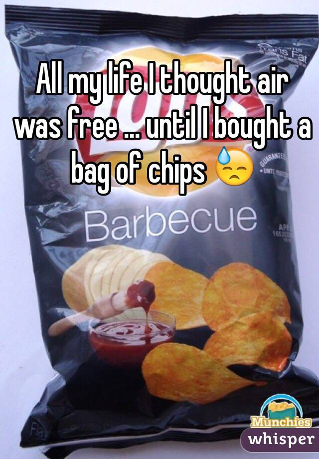 All my life I thought air was free ... until I bought a bag of chips 😓