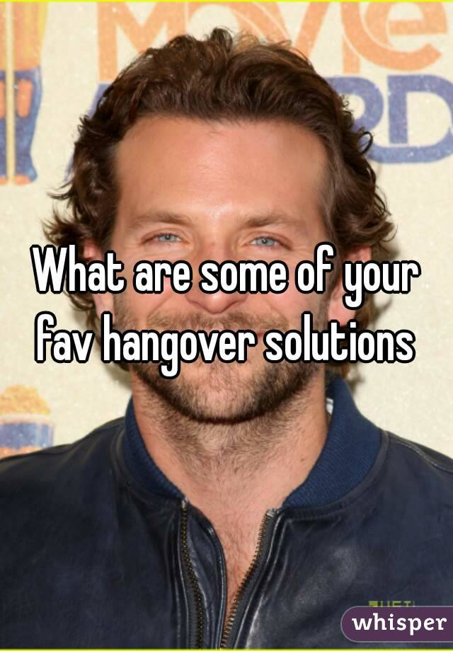 What are some of your fav hangover solutions