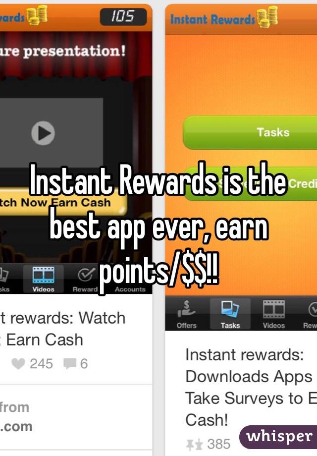 Instant Rewards is the best app ever, earn points/$$!!