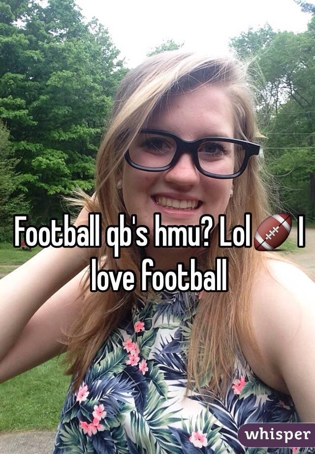 Football qb's hmu? Lol🏈 I love football