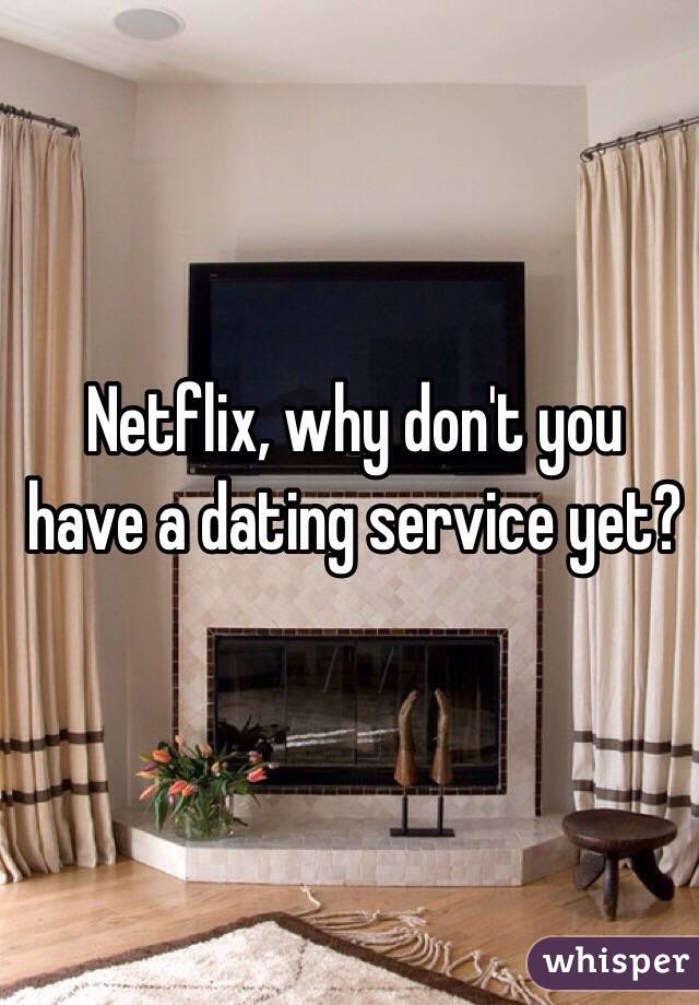 Netflix, why don't you have a dating service yet?