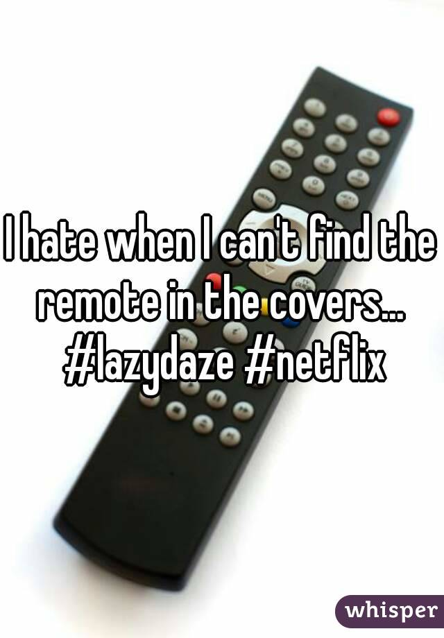 I hate when I can't find the remote in the covers...  #lazydaze #netflix