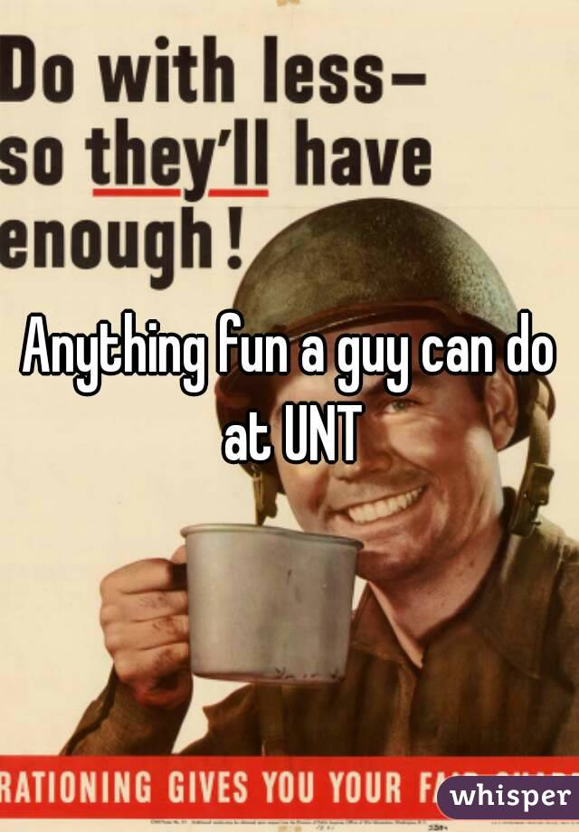 Anything fun a guy can do at UNT