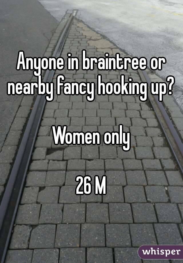 Anyone in braintree or nearby fancy hooking up?   Women only  26 M