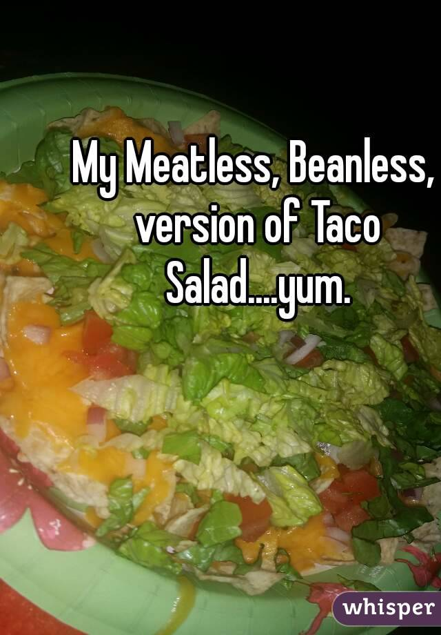 My Meatless, Beanless, version of Taco Salad....yum.