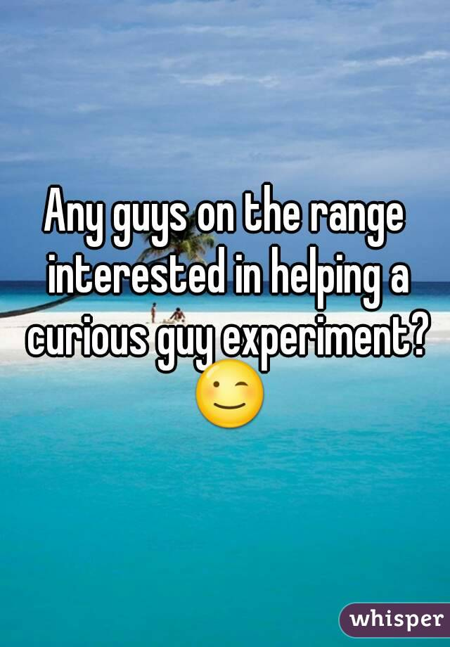 Any guys on the range interested in helping a curious guy experiment? 😉