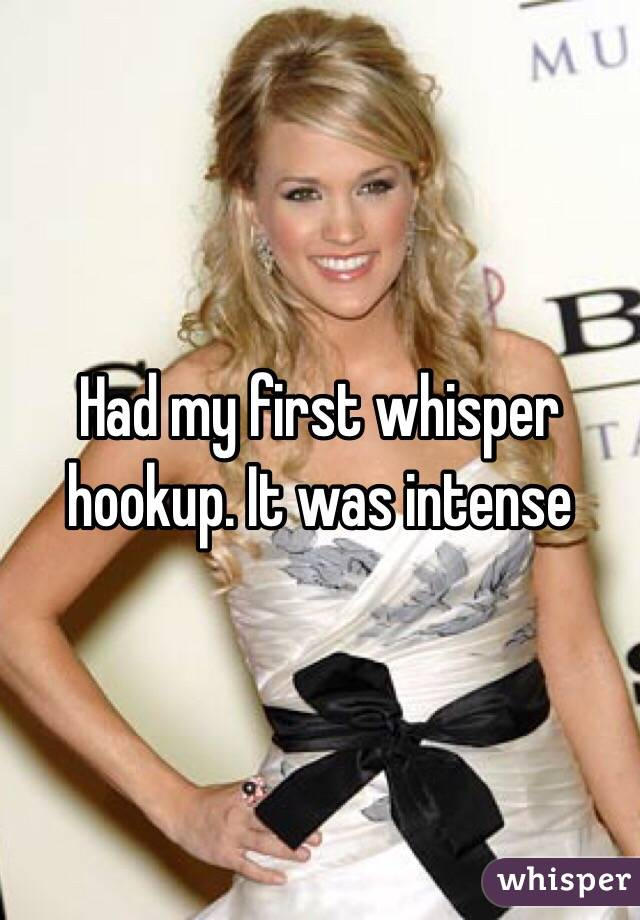 Had my first whisper hookup. It was intense