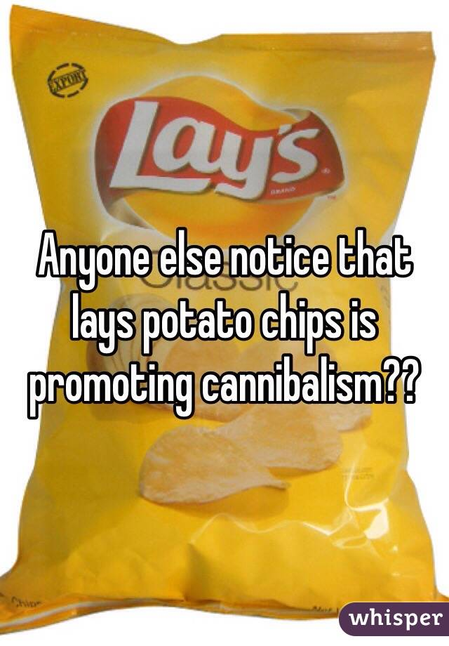 Anyone else notice that lays potato chips is promoting cannibalism??