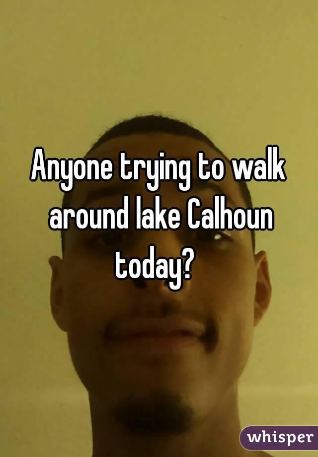 Anyone trying to walk around lake Calhoun today?