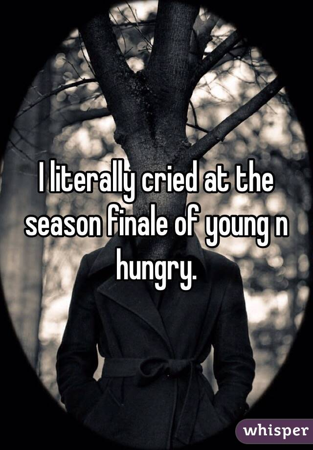 I literally cried at the season finale of young n hungry.
