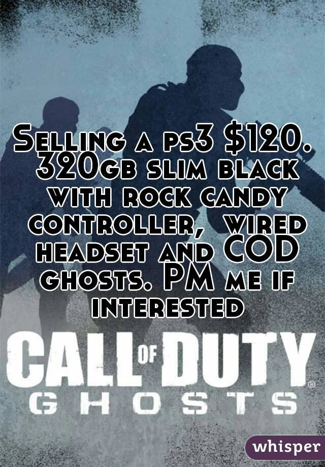 Selling a ps3 $120. 320gb slim black with rock candy controller,  wired headset and COD ghosts. PM me if interested