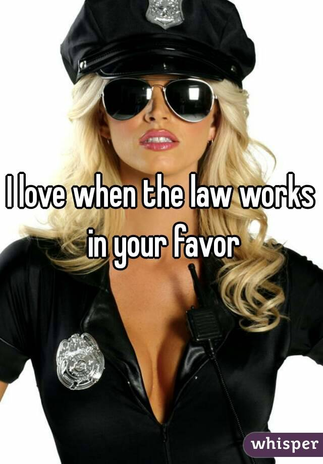 I love when the law works in your favor