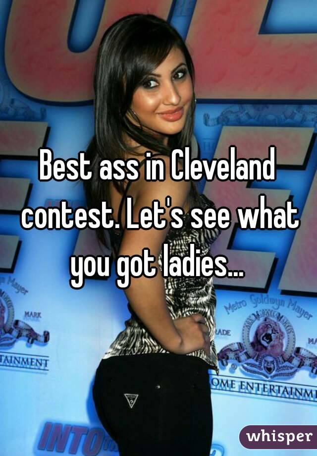 Best ass in Cleveland contest. Let's see what you got ladies...