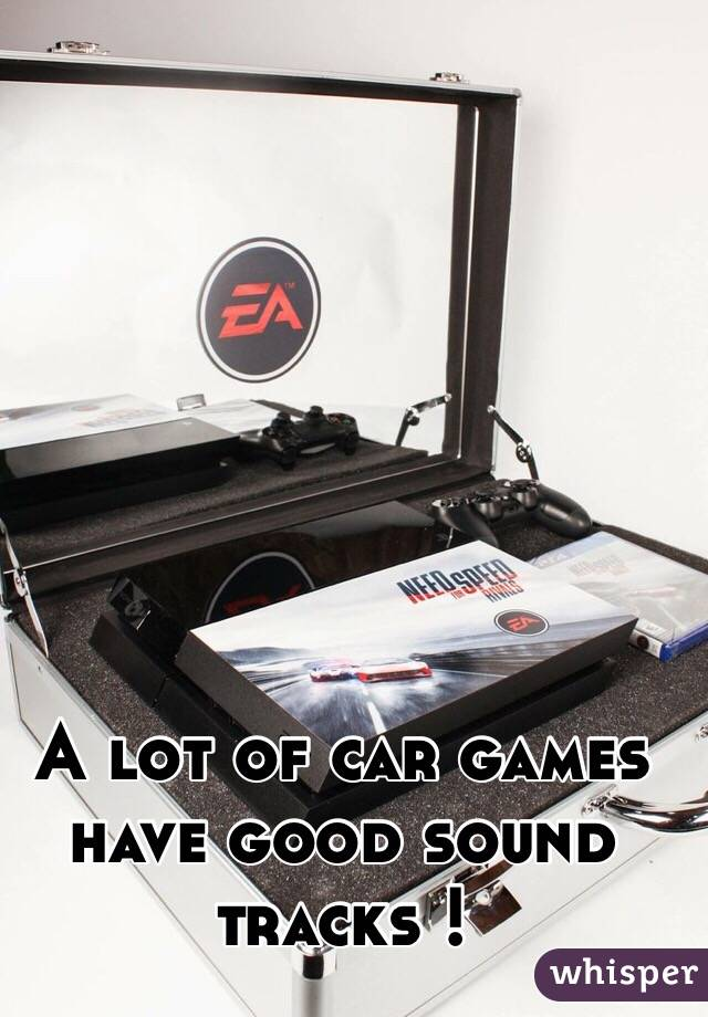 A lot of car games have good sound tracks !