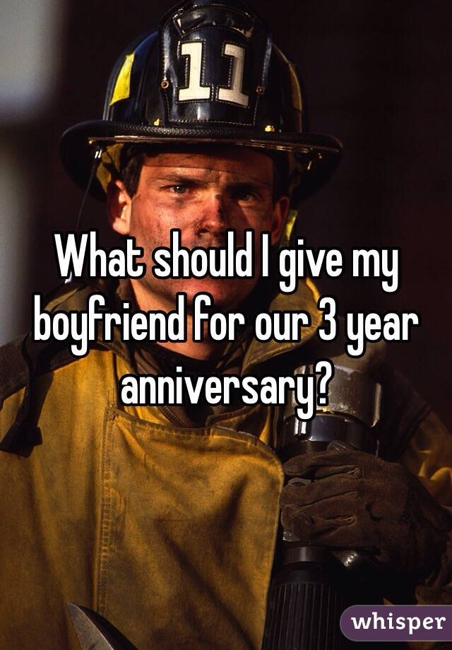 What should I give my boyfriend for our 3 year anniversary?
