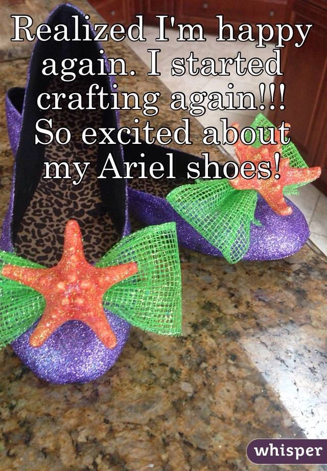 Realized I'm happy again. I started crafting again!!! So excited about my Ariel shoes!