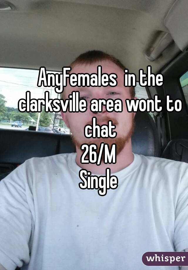 AnyFemales  in the clarksville area wont to chat 26/M Single