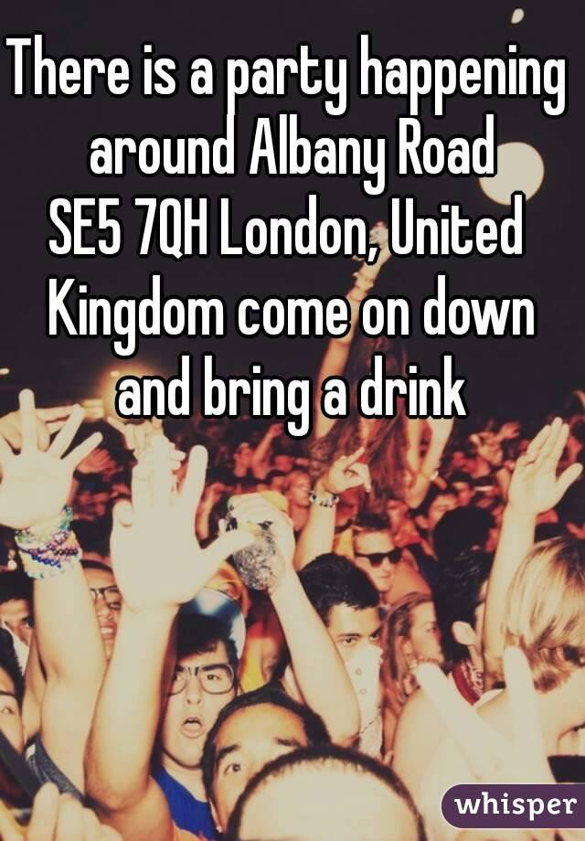There is a party happening around Albany Road SE5 7QH London, United Kingdom come on down and bring a drink