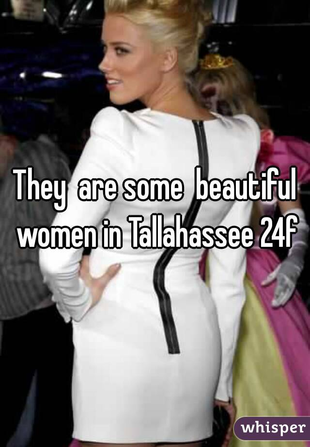 They  are some  beautiful women in Tallahassee 24f