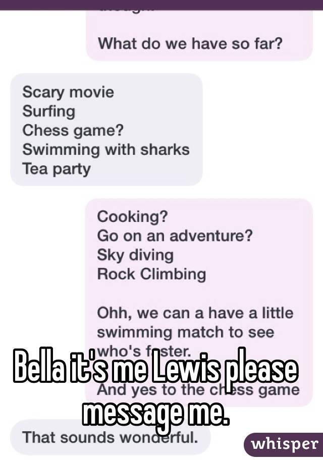 Bella it's me Lewis please message me.