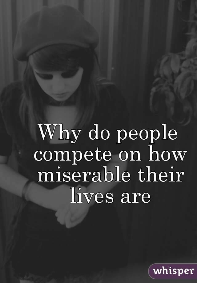 Why do people compete on how miserable their lives are
