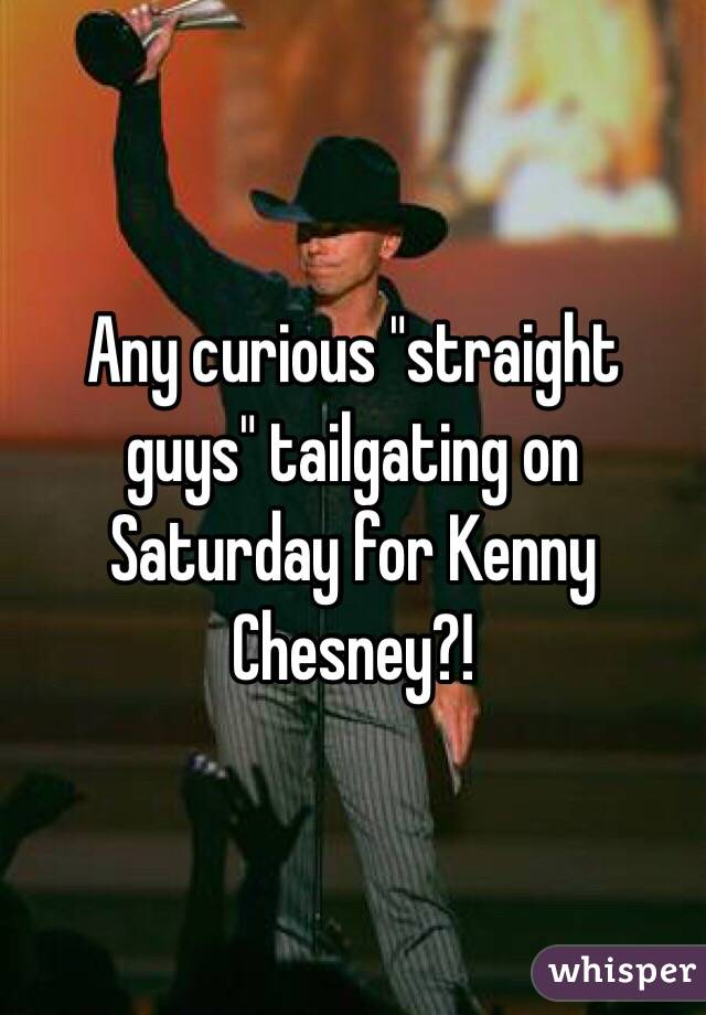 """Any curious """"straight guys"""" tailgating on Saturday for Kenny Chesney?!"""