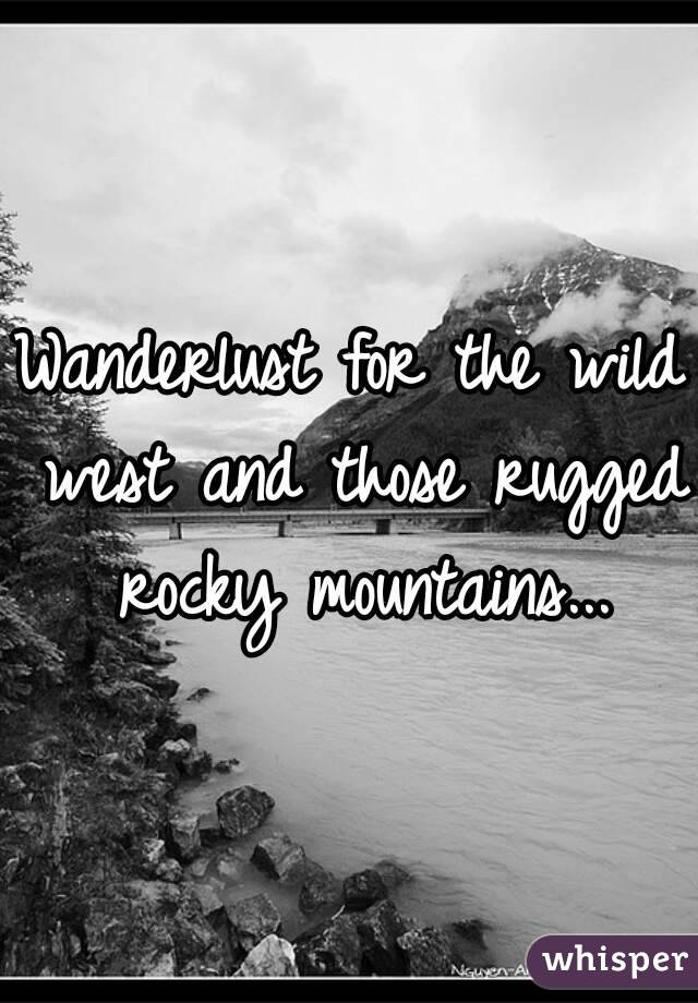 Wanderlust for the wild west and those rugged rocky mountains...