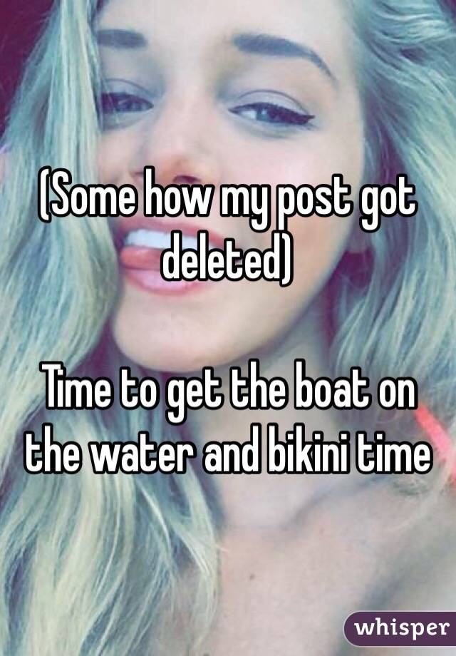 (Some how my post got deleted)  Time to get the boat on the water and bikini time
