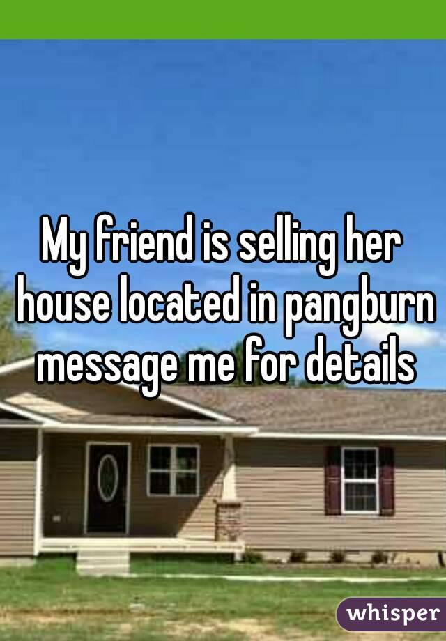 My friend is selling her house located in pangburn message me for details