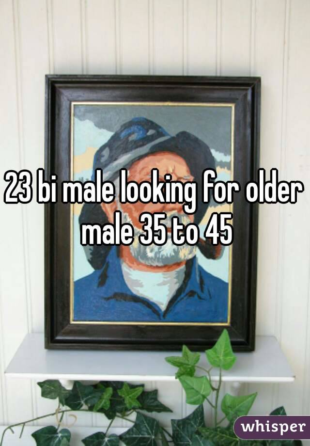 23 bi male looking for older male 35 to 45
