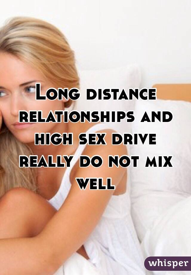 Long distance relationships and high sex drive really do not mix well
