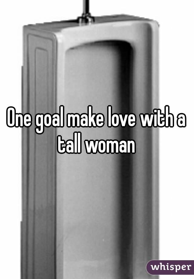 One goal make love with a tall woman
