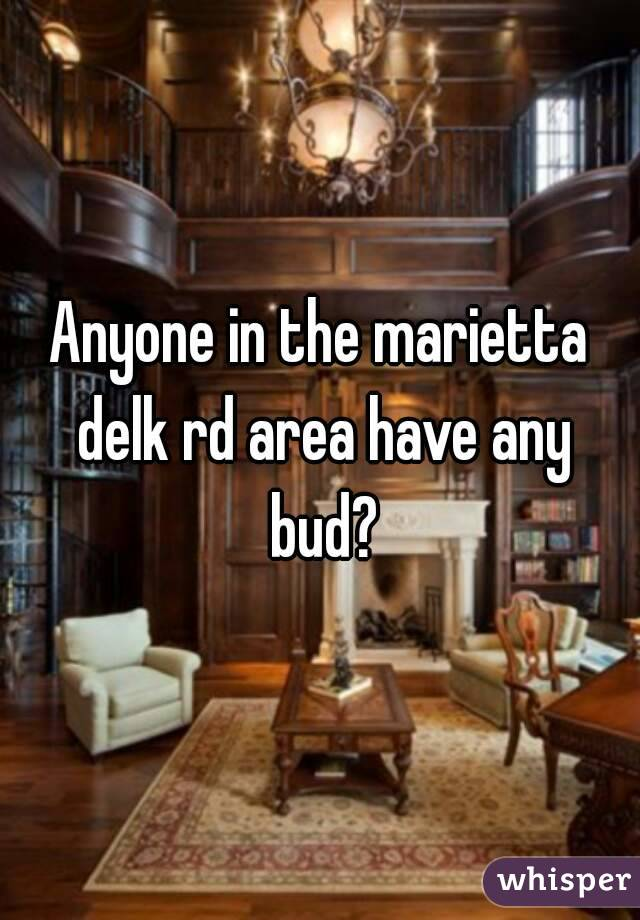Anyone in the marietta delk rd area have any bud?