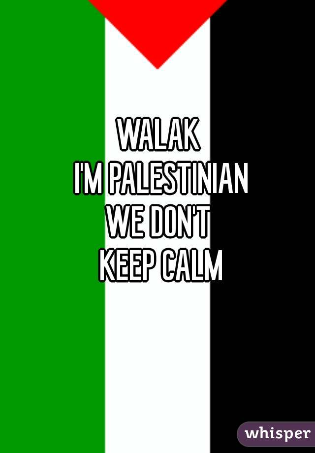 WALAK  I'M PALESTINIAN WE DON'T  KEEP CALM