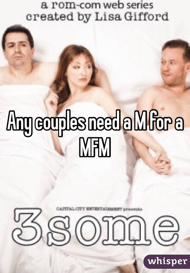 Any couples need a M for a MFM