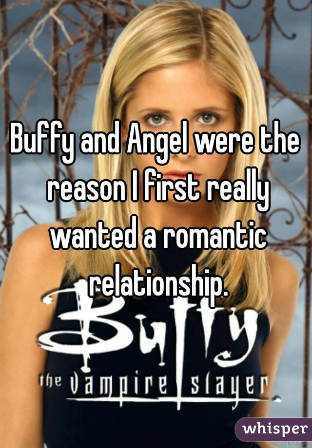 Buffy and Angel were the reason I first really wanted a romantic relationship.