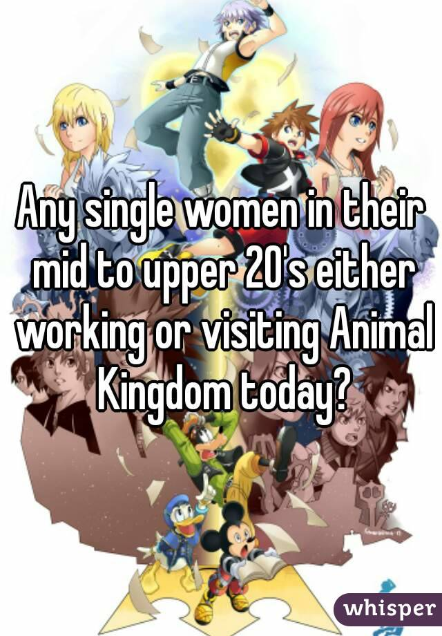 Any single women in their mid to upper 20's either working or visiting Animal Kingdom today?