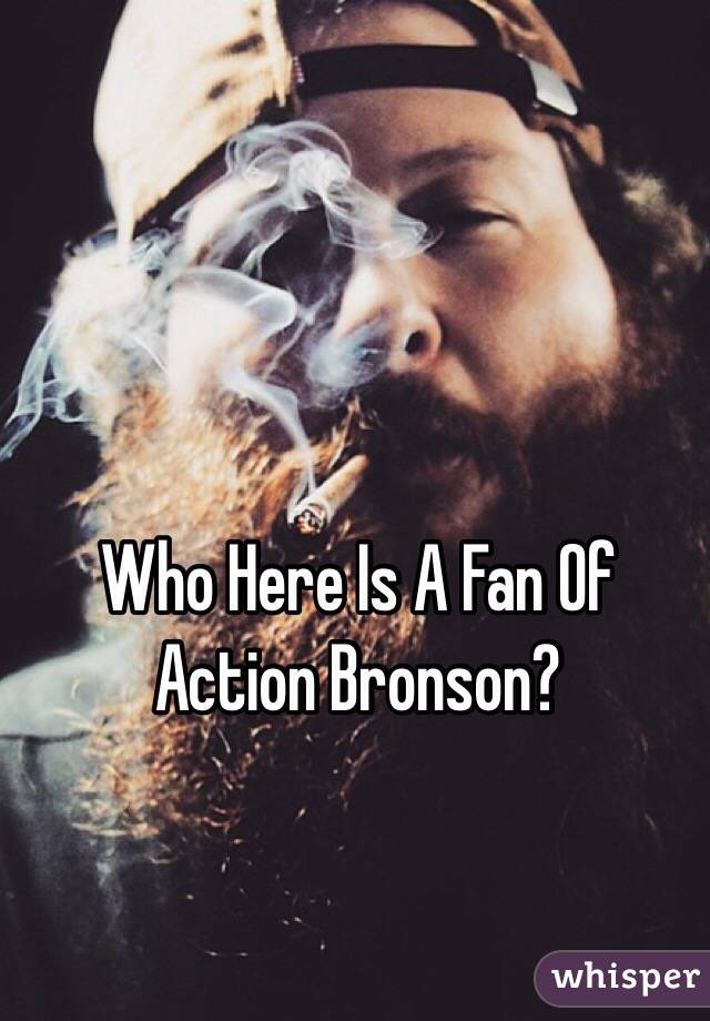 Who Here Is A Fan Of Action Bronson?
